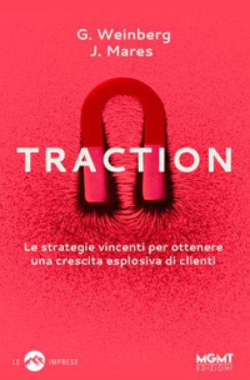 Traction. Le strategie vincenti per ottenere una crescita esplosiva di clienti - Gabriel Weinberg | Thecosgala.com