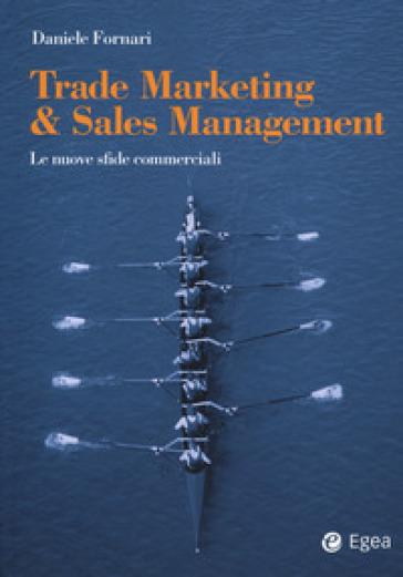 Trade marketing & sales management. Le nuove sfide commerciali - Daniele Fornari | Thecosgala.com