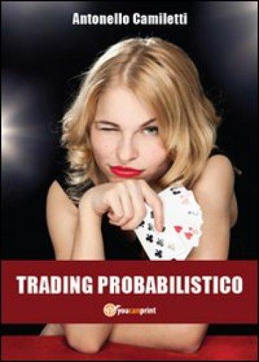 Trading probabilistico - Antonello Camiletti |