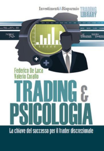 Trading & psicologia. La chiave del successo per il trader discrezionale - Federico De Luca |
