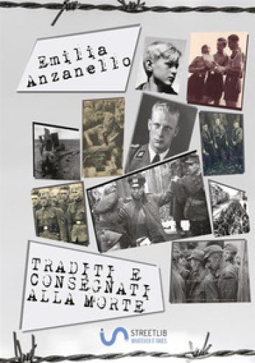 Traditi e consegnati alla morte - Emilia Anzanello | Jonathanterrington.com