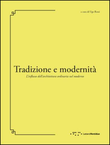 Tradizione e modernità. L'influsso dell'architettura ordinaria nel moderno - U. Rossi   Thecosgala.com