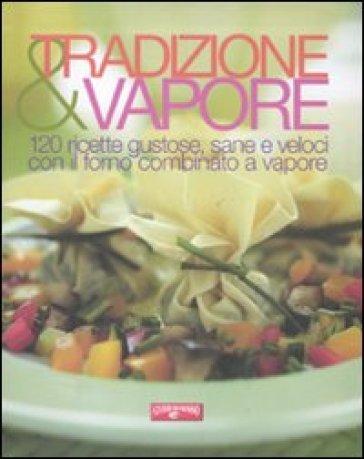 Tradizione vapore 120 ricette gustose sane e veloci con il forno combinato a vapore - Forno a vapore ricette ...