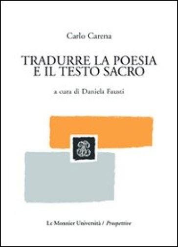 Tradurre la poesia e il testo sacro - Carlo Carena |