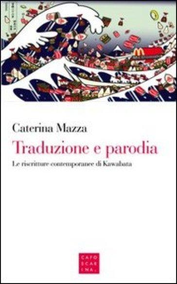Traduzione e parodia. Le riscritture contemporanee di Kawabata - Caterina Mazza pdf epub