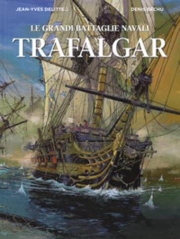 Trafalgar. Le grandi battaglie navali - Jean-Yves Delitte | Rochesterscifianimecon.com