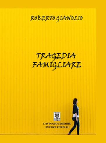 Tragedia famigliare - Roberto Gianolio |