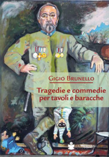 Tragedie e commedie per tavoli e baracche - Gigio Brunello |