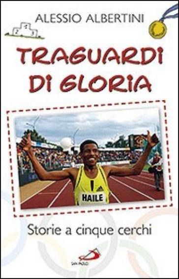 Traguardi di gloria. Storie a cinque cerchi - Alessio Albertini pdf epub
