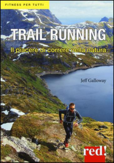 Trail running. Il piacere di correre nella natura - Jeff Galloway |