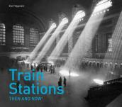 Train Stations: Then and Now(r)