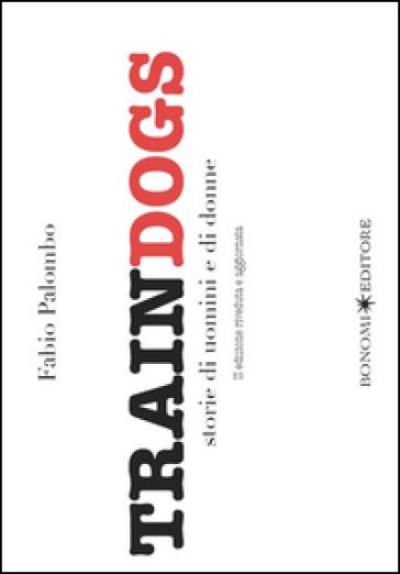 Traindogs. Storie di uomini e di donne - Fabio Palombo |