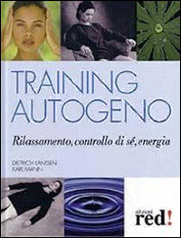 Training autogeno. Rilassamento, controllo di sé, energia - Dietrich Langen | Rochesterscifianimecon.com