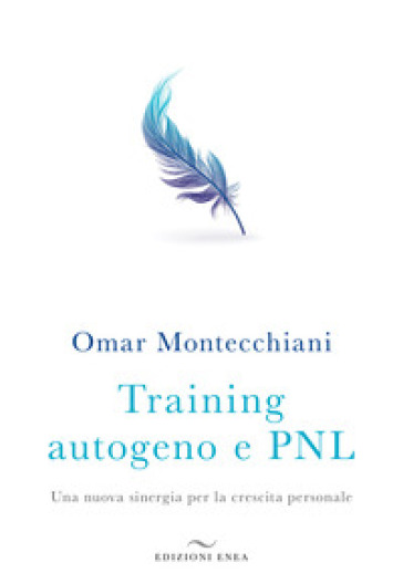 Training autogeno e PNL. Una nuova sinergia per la crescita personale - Omar Montecchiani | Jonathanterrington.com