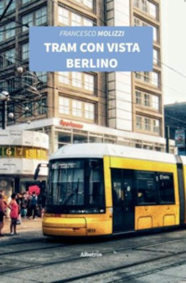 Tram con vista Berlino - Francesco Molizzi | Kritjur.org
