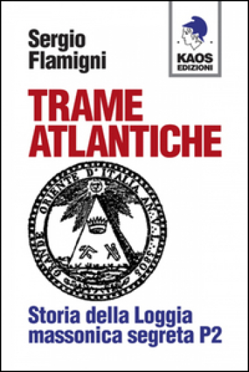 Trame atlantiche. Storia della loggia massonica segreta P2 - Sergio Flamigni |