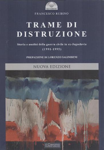 Trame di distruzione. Storia e analisi della guerra civile in ex-Jugoslavia (1991-1995) - Francesco Rubino   Rochesterscifianimecon.com