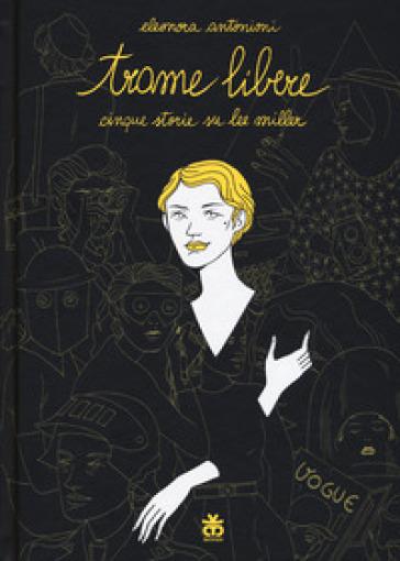 Trame libere. Cinque storie su Lee Miller - Eleonora Antonioni | Thecosgala.com