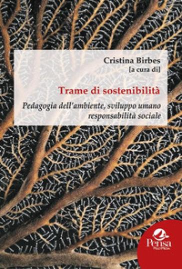 Trame di sostenibilità. Pedagogia dell'ambiente, sviluppo umano responsabilità sociale - C. Birbes pdf epub