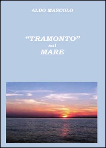 Tramonto sul mare - Aldo Mascolo |