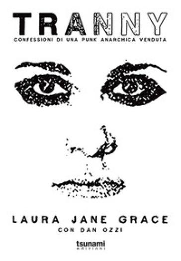 Tranny. Confessioni di una punk anarchica venduta - Laura Jane Grace  