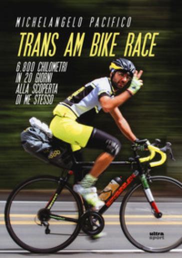 Trans Am Bike Race. 6800 chilometri in 20 giorni alla scoperta di me stesso - Michelangelo Pacifico | Ericsfund.org