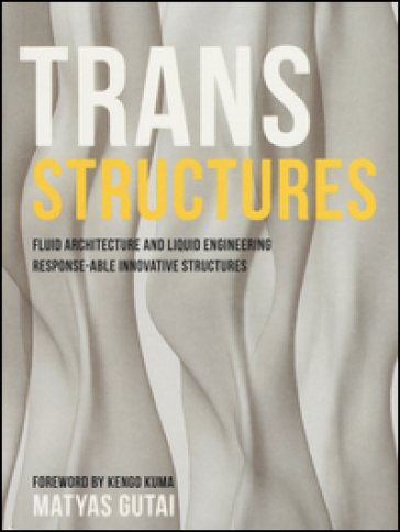 Trans structures. Fluid architecture and liquid engineering. Response-ableinnovative structures