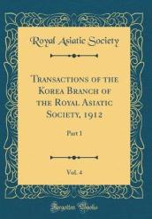 Transactions of the Korea Branch of the Royal Asiatic Society, 1912, Vol. 4
