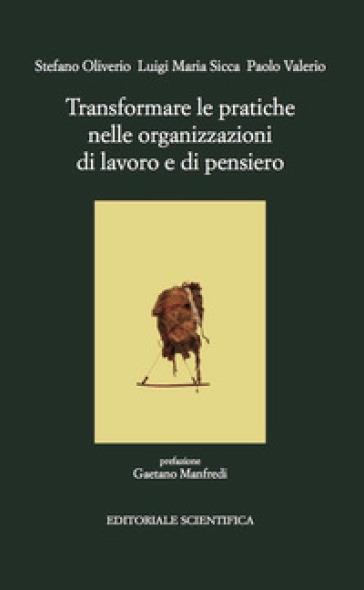 Transformare le pratiche nelle organizzazioni di lavoro - Stefano Oliviero  