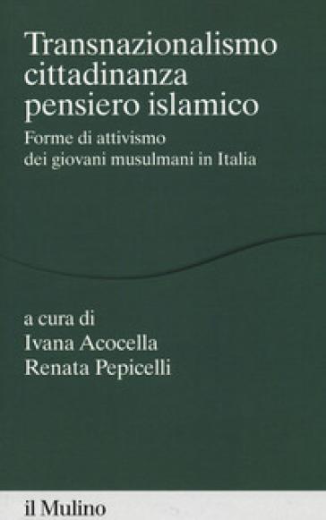 Transnazionalismo, cittadinanza, pensiero islamico. Forme di attivismo dei giovani musulmani in Italia - I. Acocella | Thecosgala.com