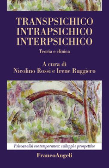 Transpsichico, intrapsichico, interpsichico. Teoria e clinica - N. Rossi  