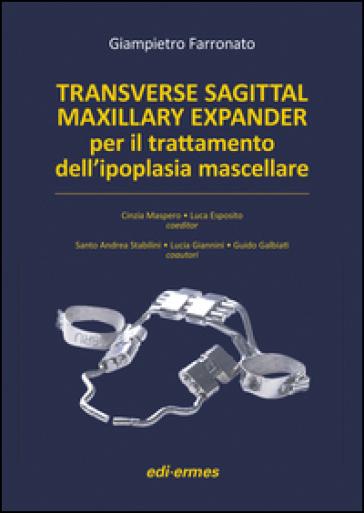 Transverse sagittal maxillary expander per il trattamento dell'ipoplasia mascellare - Giampietro Farronato   Rochesterscifianimecon.com
