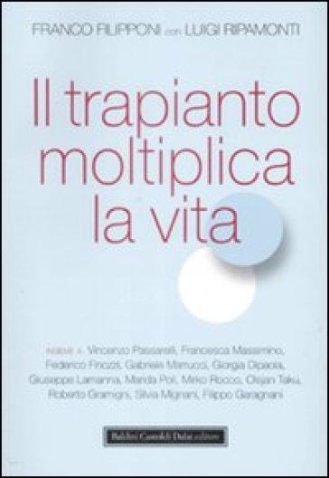 Trapianto moltiplica la vita (Il) - Franco Filipponi  