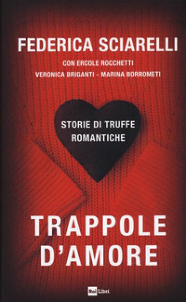 Trappole d'amore. Storie di truffe romantiche - Federica Sciarelli pdf epub