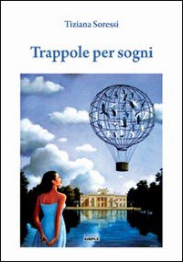 Trappole per sogni - Tiziana Soressi |