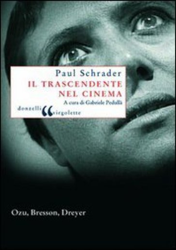 Trascendente nel cinema. Ozu, Bresson, Dreyer (Il) - Paul Schrader |