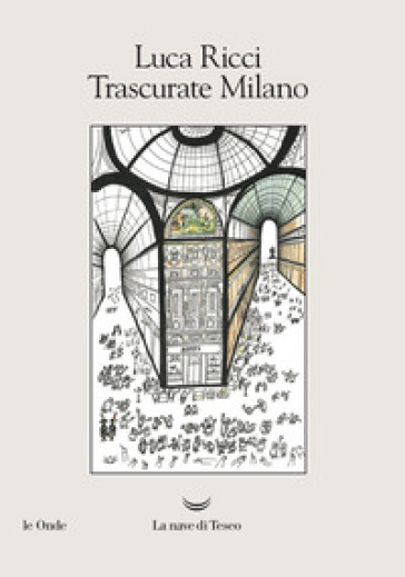 Trascurate Milano - Luca Ricci |