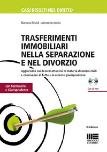 Trasferimenti immobiliari nella separazione e divorzio. Con formulario e giurisprudenza. Con CD-ROM - Manuela Rinaldi | Ericsfund.org