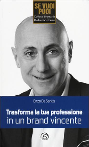 Trasforma la tua professione in un brand vincente - Enzo De Santis |