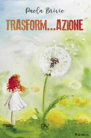 Trasform...azione - Paola Brivio |