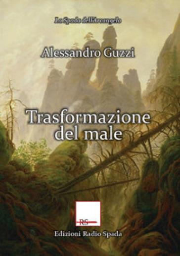 Trasformazione del male - Alessandro Guzzi |