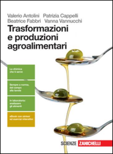 Trasformazione e produzioni agroalimentari. Per le Scuole superiori. Con e-book. Con espansione online - Valerio Antolini |