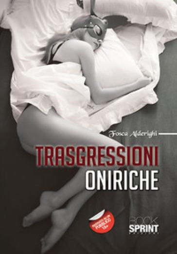 Trasgressioni oniriche - Fosca Alderighi | Thecosgala.com