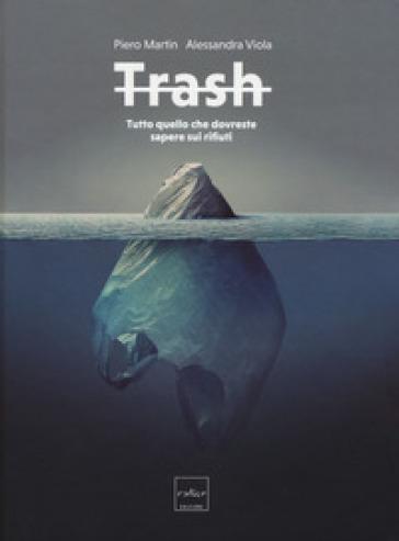 Trash. Tutto quello che dovreste sapere sui rifiuti - Piero Martin | Thecosgala.com