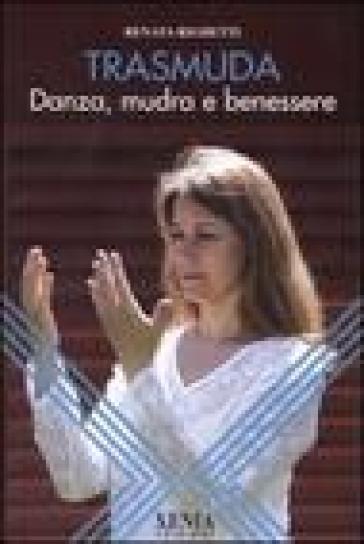Trasmuda. Danza, mudra e benessere - Renata Righetti |