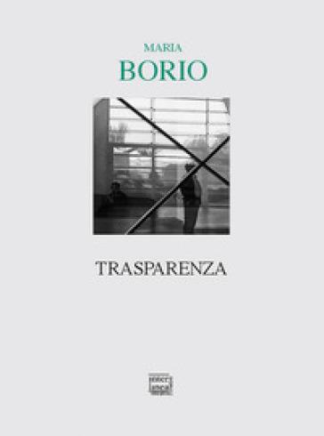 Trasparenza - Maria Borio  