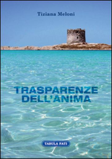 Trasparenze dell'anima - Tiziana Meloni | Kritjur.org