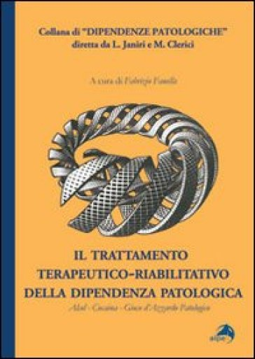 Trattamento terapeutico-riabilitativo della dipendenza patologica. Alcol-Cocaina-Gioco d'azzardo patologico (Il) - F. Fanella pdf epub