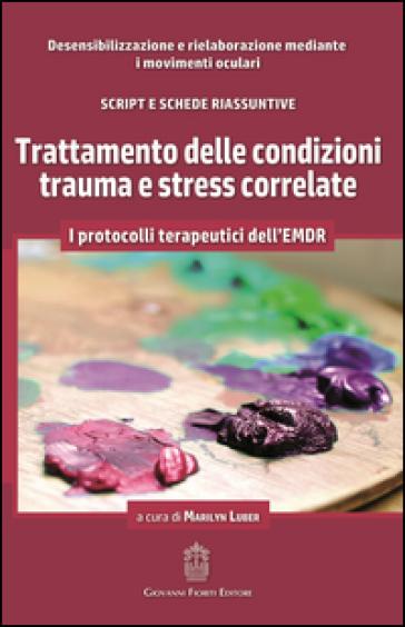 Trattamento delle condizioni trauma e stress correlate - M. Luber  