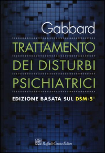Trattamento dei disturbi psichiatrici - G. O. Gabbard |